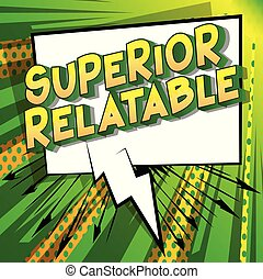 Superior Relatable - Vector illustrated comic book style...
