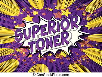 Superior Toner - Vector illustrated comic book style phrase...