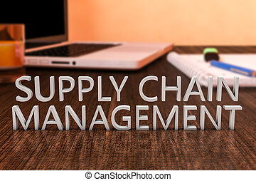 Supply Chain Management - letters on wooden desk with laptop computer and a notebook. 3d render illustration.