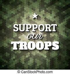 Support our troops. Military slogan poster on geometric camouflage background, vector illustration