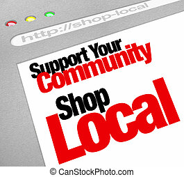 The words Support Your Community Shop Local on a computer screen showing a website store or business encouraging you to buy from a merchant in your hometown