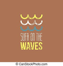 Surf on The Waves T-Shirt Design - Yellow, White and Blue Retro Waves ond Brown Background with Surf on The Waves Sign