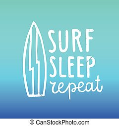 Surf, sleep, repeat. Hand drawn lettering