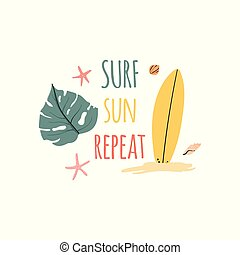 Surf, sun, repeat. Hand drawn doodle summer vacation illustration. T-shirt print, poster, banner, postcad, flyer etc.