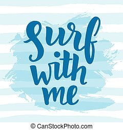 Surf with me poster. Inspirational quote