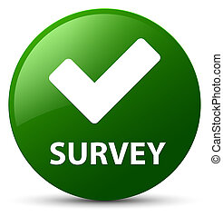 Survey (validate icon) green round button