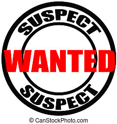 Suspect wanted - Stamp with words suspect and wanted inside,...