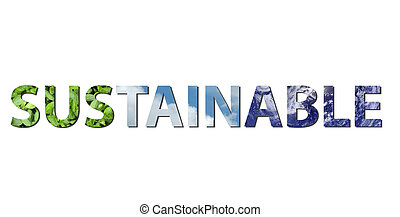 Sustainable - The word SUSTAINABLE is written composing of...