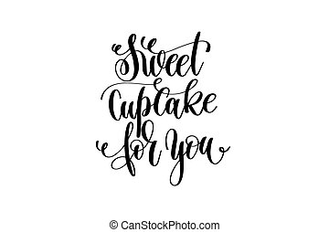 sweet cupcake for you hand lettering inscription positive quote