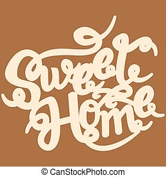 Sweet home card. Hand drawn lettering. Drawing phrase.