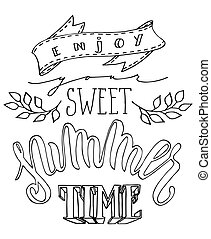 Enjoy your sweet Summer time poster. Hand drawn lettering isolated over white background. Summer holidays vector illustration.