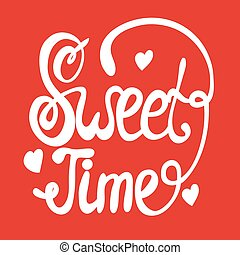 Sweet time lettering. Hand drawn lettering.