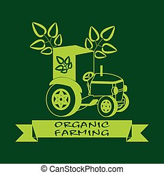 Symbol of organic farming . Label with green leaves on the tractor.