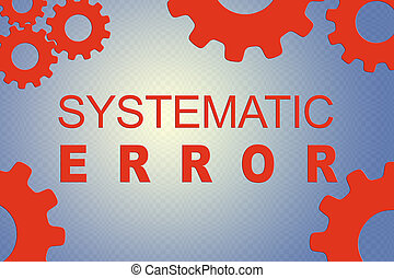 SYSTEMATIC ERROR concept - SYSTEMATIC ERROR sign concept...