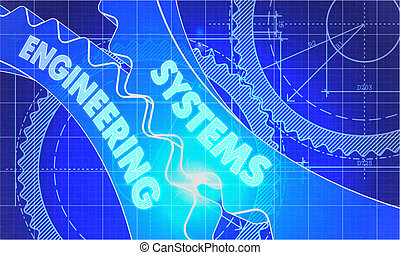 Systems Engineering on Blueprint of Cogs.