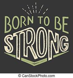 t-shirt, ser, forte, desenho, nascido