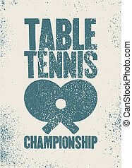 Table Tennis championship typographical vintage grunge style poster. Retro vector illustration.