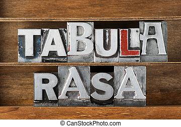 tabula rasa-blank state - tabula rasa is Latin phrase...