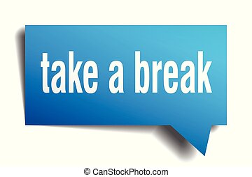 take a break blue 3d speech bubble - take a break blue 3d...