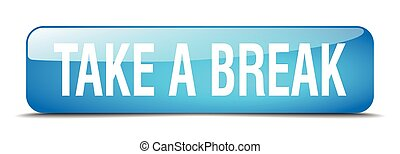 take a break blue square 3d realistic isolated web button