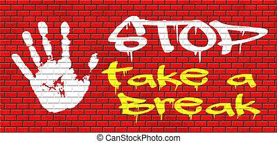 take a break for lunch coffee or take a a vacation or leisure day off to rest grafitty on red brick wall, text and hand