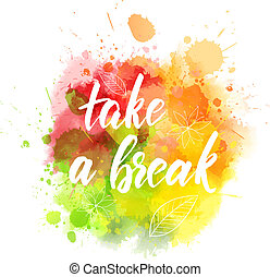 Take a break lettering on paint splash - Take a break -...