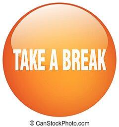 take a break orange round gel isolated push button