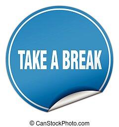 take a break round blue sticker isolated on white