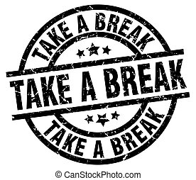 take a break round grunge black stamp