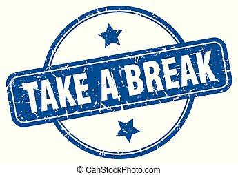 take a break round grunge isolated stamp