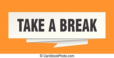 take a break sign. take a break paper origami speech bubble....
