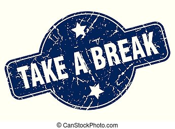 take a break sign - take a break vintage round isolated...
