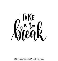 Take a break vector lettering motivational design. Greeting...