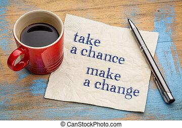 Take a chance, make change
