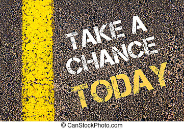 Take a Chance Today motivational quote.