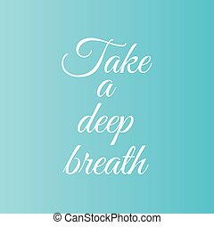 Take a deep breath motivational typography