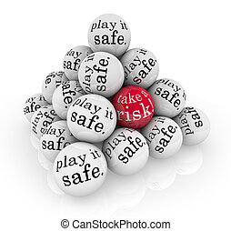 A pyramid of balls reading Play it Safe and one with the words Take a Risk to illustrate going beyond your comfort zone to rise to a challenge to grow and succeed