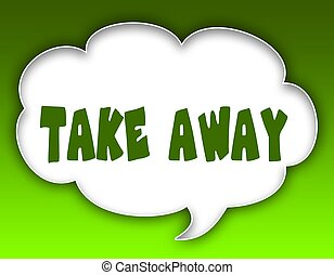 TAKE AWAY message on speech cloud graphic. Green background....