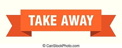take away ribbon. take away isolated sign. take away banner