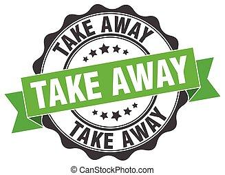 take away stamp. sign. seal