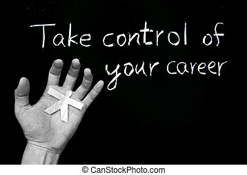 Take control of your career. Words and human hand on blackboard.