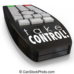 Take Control words on a television remote control to illustrate positive attitude, ambition, assertive confidence and action to be aggressive and dominant in your career or life