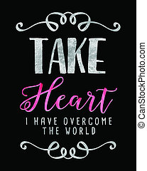 Take Heart I have Overcome the World Bible Verse Scripture...