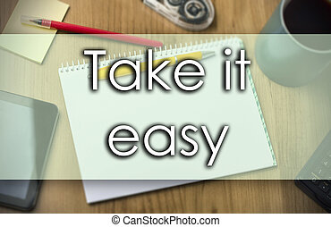 Take it easy - business concept with text
