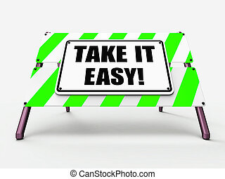 Take It Easy Sign Indicates to Relax Rest Unwind and Loosen...