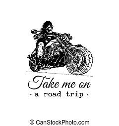 Take me on a road trip inspirational poster. Vector hand drawn skeleton rider on motorcycle. Vintage biker illustration.