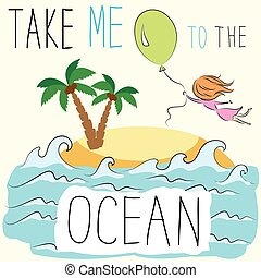 Take me to the ocean. girl is flying on a balloon on a...