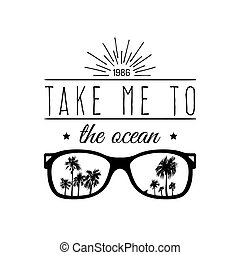Take me to the ocean vector hand lettering motivational quote banner. Typographic inspirational citation poster with vintage sunglasses and palms illustration. Used for t-shirt print.