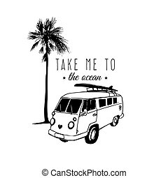 Take me to the ocean vector typographic poster. Vintage hand drawn surfing bus sketch. Beach minivan illustration.