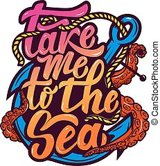 take me to the sea. Anchor and octopus tentacles. Hand drawn let